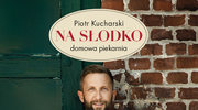 """Piotr Kucharski """"Na słodko. Domowa piekarnia"""""""