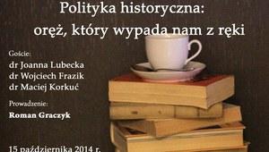 Polityka historyczna: oręż, który wypada nam z ręki