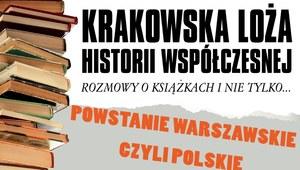 """""""Powstanie warszawskie czy polskie?"""". Spotkanie w Krakowskiej Loży Historii Współczesnej"""