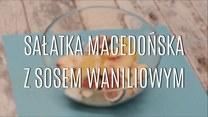 Przepis na sałatkę macedońską z sosem waniliowym