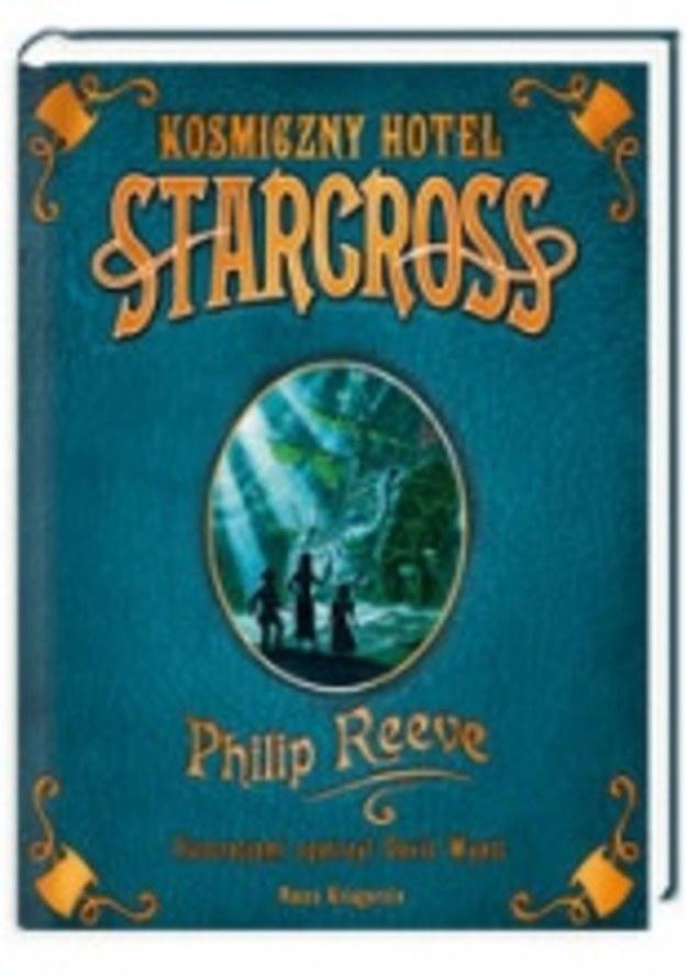 """Przygoda w nieziemskim wydaniu - recenzja książki """"Kosmiczny Hotel Starcross"""" P. Reeve'a"""