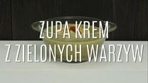 Pyszna i szybka zupa krem z zielonych warzyw