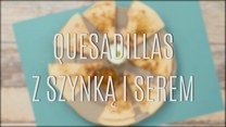 Quesadillas z szynką i serem