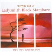 Ladysmith Black Mambazo: -Rain, Rain Beautiful - The Very Best Of