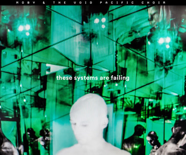 "Recenzja Moby & The Void Pacific Choir ""These Systems Are Falling"": Wielki wybuch"