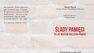 """""""Ślady Pamięci"""". 50 lat Muzeum Więzienia Pawiak"""