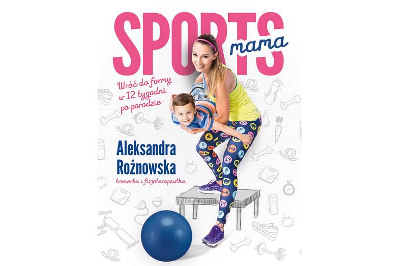 """""""Sportsmama. Wróć do formy w 12 tygodni po porodzie"""" /materiały prasowe"""