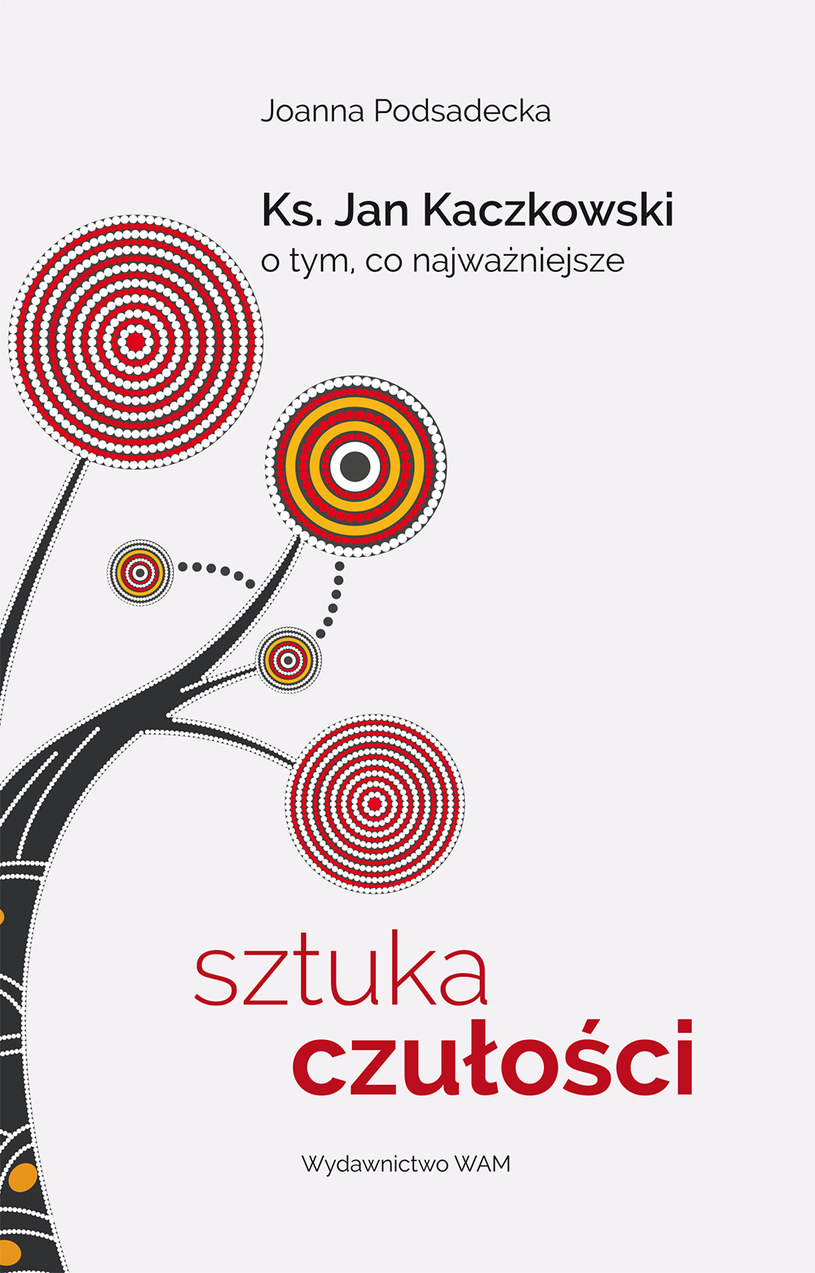 Sztuka czułości. Ks. Jan Kaczkowski o tym, co najważniejsze /Wydawnictwo WAM