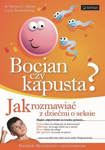 "Ta książka   doda ci  odwagi ""Bocian czy kapusta?"",  dr Steven C. Atkins, Lauri Berkenkamp, wyd. Sensus /Mat. Prasowe"