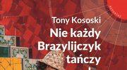 Tony Kososki, Nie każdy Brazylijczyk tańczy sambę