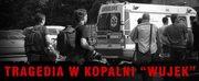 """We wrześniu 2009 roku w kopalni """"Wujek-Ruch Śląsk"""" w Rudzie Śląskiej doszło do tragicznego w skutkach wybuchu metanu. Na miejscu zginęło dwunastu górników, kolejni zmarli w szpitalach."""