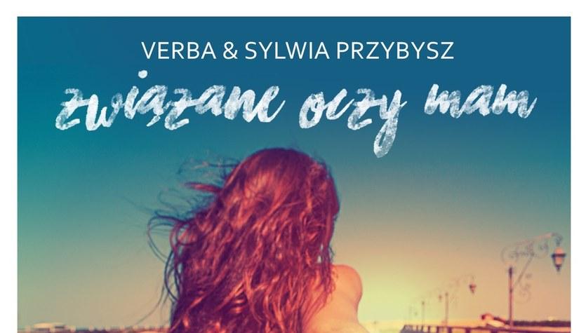 """Verba & Sylwia Przybysz """"Związane oczy mam"""": Nas nie rozumieją"""