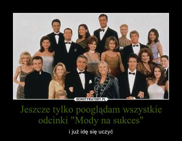 """W Polsce obecnie emitowany jest 6002. odcinek """"Mody na sukces"""" /Demotywatory.pl /internet"""