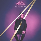 Milky Wishlake: -Wait For Us
