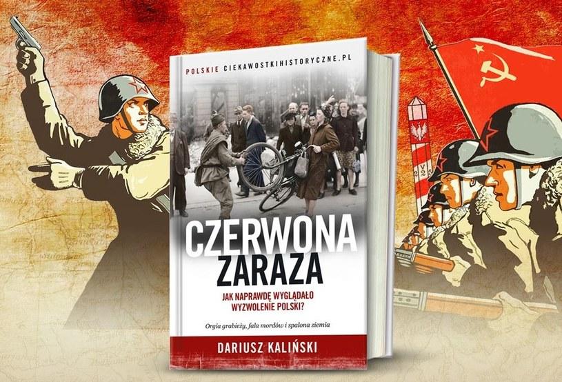 """Więcej o sowieckim """"wyzwoleniu"""" Polski przeczytasz w książce Dariusza Kalińskiego pod tytułem """"Czerwona zaraza"""". Kliknij i sprawdź! /INTERIA.PL/materiały prasowe"""