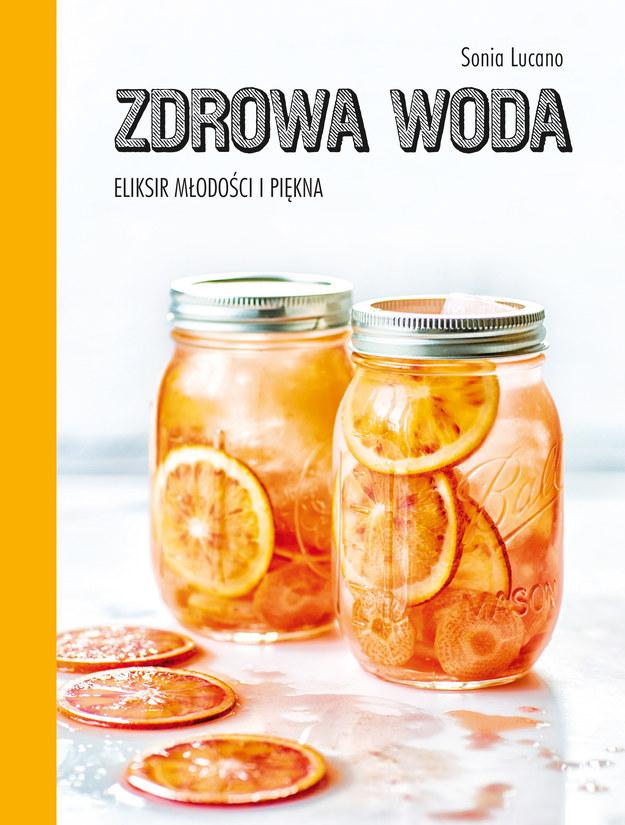 """""""Zdrowa woda. Eliksir młodości i piękna"""", Sonia Lucano /materiały prasowe"""