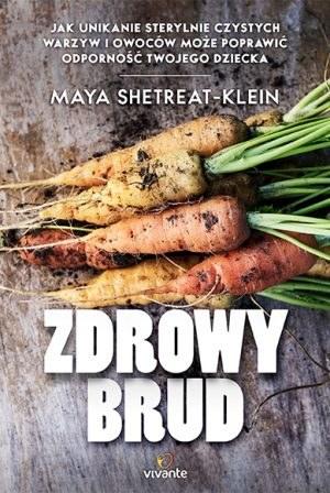 """""""Zdrowy brud"""" Maya Shetreat-Klein /materiały prasowe"""