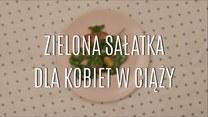 Zielona sałatka dla kobiet w ciąży