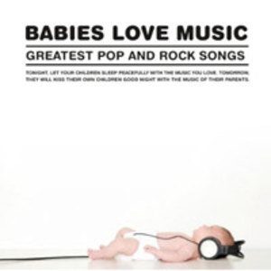 Babies Love Music - Greatest Pop And Rock Songs