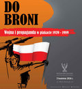 """Muzeum Armii Krajowej zaprasza: """"Do Broni! Wojna i propaganda w plakacie 1939-1989"""""""