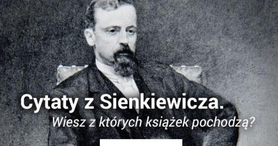 """Dziś 170. rocznica urodzin Henryka Sienkiewicza. """"Litwos"""" urodził się 5 maja 1846 w Woli Okrzejskiej. To jeden z najpopularniejszych polskich pisarzy przełomu XIX i XX wieku, laureat Nagrody Nobla w dziedzinie literatury za całokształt twórczości. Jego książki to lektura obowiązkowa. A czy Wy potraficie rozpoznać cytaty z jego powieści?  Rozwiążcie quiz i pochwalcie się wynikiem w komentarzu."""