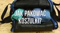 Jak pakować koszulki, by zajmowały mniej miejsca w bagażu?