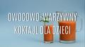 Owocowo-warzywny sok dla dzieci - jak go zrobić?