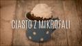 Ekspresowe ciasto z mikrofali - genialny przepis