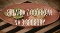 Trzy sposoby na sałatkę z ogórków