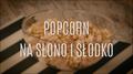 Słodko-słony popcorn - jak go zrobić w domu?