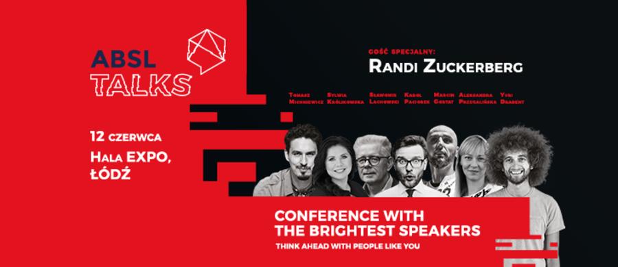 Już w najbliższy poniedziałek w hali EXPO-Łódź wystąpią między innymi Randi Zuckerberg, Marcin Gortat i Yuri Drabent. Opowiedzą o tym, jak osiągnąć sukces i zainspirują do działania. Zapraszamy na ABSL Talks 12 czerwca!