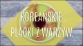 Jak zrobić koreańskie placki z warzywami?
