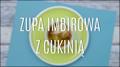 Przepis na zupę imbirową z cukinią