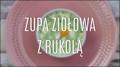 Zupa ziołowa z rukolą - jak ją zrobić?