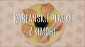Jak zrobić koreańskie placki z kimchi?