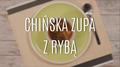 Jak zrobić chińską zupę z rybą?