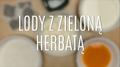 Jak zrobić lody z zieloną herbatą?