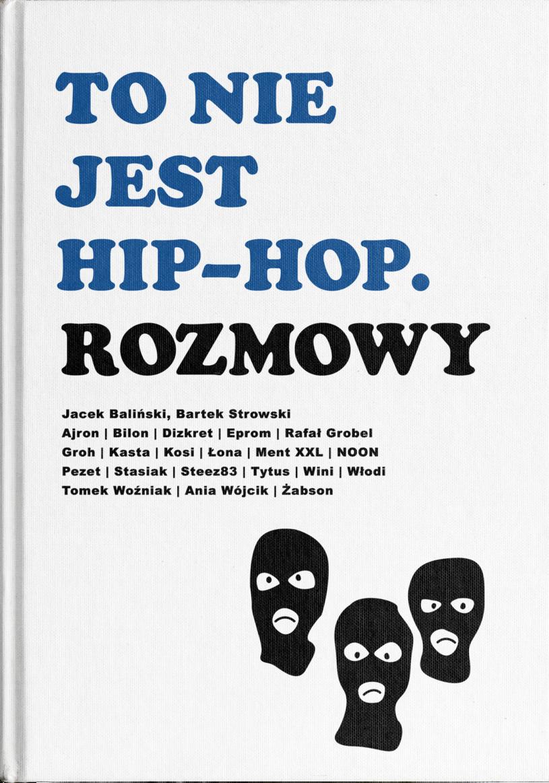 """8 czerwca do sprzedaży trafił książka """"To nie jest hip-hop. Rozmowy"""", czyli pionierka na polskim rynku wydawniczym publikacja, będąca zbiorem 20 wywiadów z wyjątkowymi postaciami z polskiej sceny hiphopowej."""