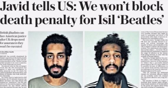 """Wielka Brytania nie sprzeciwi się karze śmierci dla swoich obywateli. Według dziennika """"The Daily Telegraph"""" - takie zapewnienia otrzymał z Londynu amerykański prokurator generalny. Chodzi o tzw. beatlesów, obywateli brytyjskich, którzy ścinali zakładników w Syrii. Dwóch z nich zostało schwytanych przez wojska opozycji. Możliwe, że trafią do Stanów Zjednoczonych, by stanąć przed sądem."""