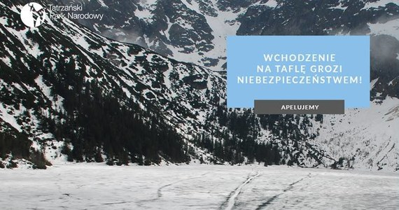Władze Tatrzańskiego Parku Narodowego apelują do turystów o niewchodzenie na tafle szybko rozmarzającego lodu na tatrzańskich jeziorach. Lód jest już cienki i może się załamać, wchodzenie na taflę grozi niebezpieczeństwem – ostrzegają władze parku.