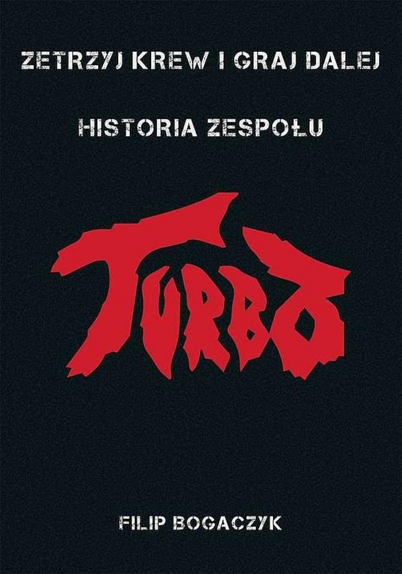 """7 czerwca premierę będzie miała książka """"Zetrzyj krew i graj dalej"""", biografia metalowej grupy Turbo autorstwa Filipa Bogaczyka."""