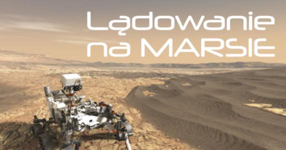 """Wystrzelony w lipcu zeszłego roku łazik Perseverance późnym wieczorem wyląduje na Marsie. To będzie na pewno stresujący dzień dla osób z NASA odpowiedzialnych za powodzenie tej misji. Samo lądowanie określane jest mianem """"siedmiu minut grozy""""."""