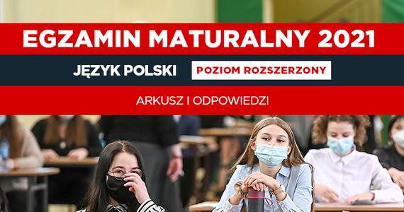 Matura 2021. Arkusz CKE i nieoficjalne odpowiedzi z języka polskiego na poziomie rozszerzonym - Wydarzenia w INTERIA.PL