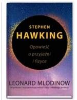 Stephen Hawking. Opowieść o przyjaźni i fyzyce Leonard Miodinow