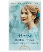 Maria. Dziewczyna z kwiatem we włosach Wioletta Sawicka