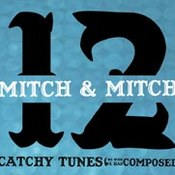 Mitch & Mitch: -12 Catchy Tunes (We Wish We Had Composed)