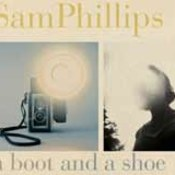 Sam Phillips: -A Boot and a Shoe