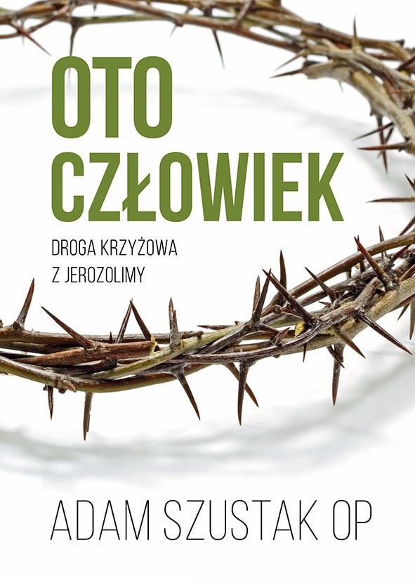 """Adam Szustak OP, """"Oto człowiek. Droga krzyżowa z Jerozolimy"""" /materiały prasowe"""