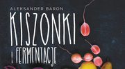 Aleksander Baron: Kiszonki i fermentacje