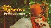 """Ania Rusowicz """"Przebudzenie"""": Życia nie oszukasz"""